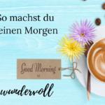 Miracle Morning: 8 Tipps für eine gelungene Morgenroutine
