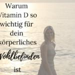 Warum Vitamin D so wichtig für dein Wohlbefinden ist