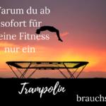 Warum du für deine Fitness nur ein Trampolin brauchst